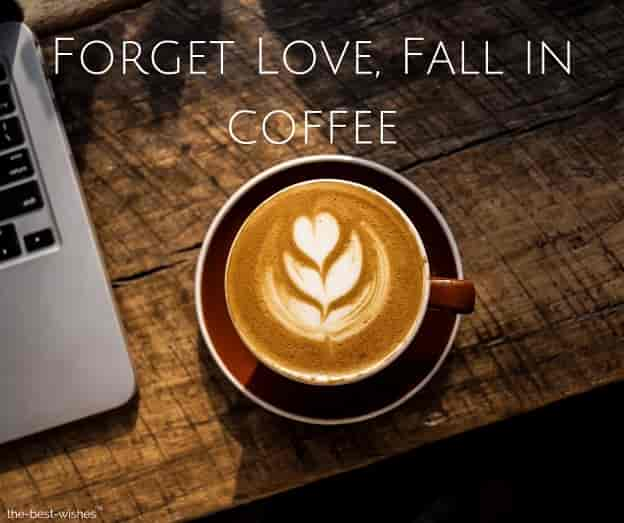 good coffee quotes forget love fall in coffee