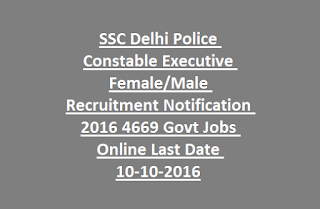 SSC Delhi Police Constable Executive Female Male Recruitment Notification 2016 4669 Govt Jobs Online Last Date 10-10-2016