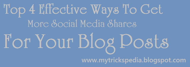 Top 4 Effective Ways To Get More Social Media Shares For Your Blog Posts