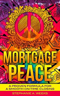Mortgage Peace: A Proven Formula for a Smooth On-Time Closing by Stephanie Weeks