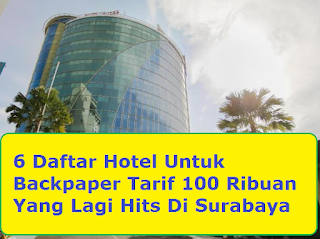 6 Daftar Hotel Untuk Backpaper Tarif 100 Ribuan Yang Lagi Hits Di Surabaya