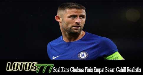 Soal Kans Chelsea Finis Empat Besar, Cahill Realistis
