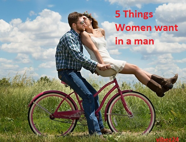 5 Things Women want in a man