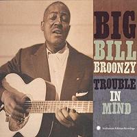 Big Bill Broonzy · Trouble in Mind