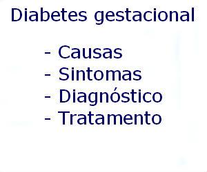 Diabetes gestacional causas sintomas diagnóstico tratamento prevenção riscos complicações