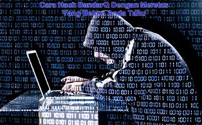 Cara Hack BandarQ Dengan Meretas Yang Belum Anda Tahu