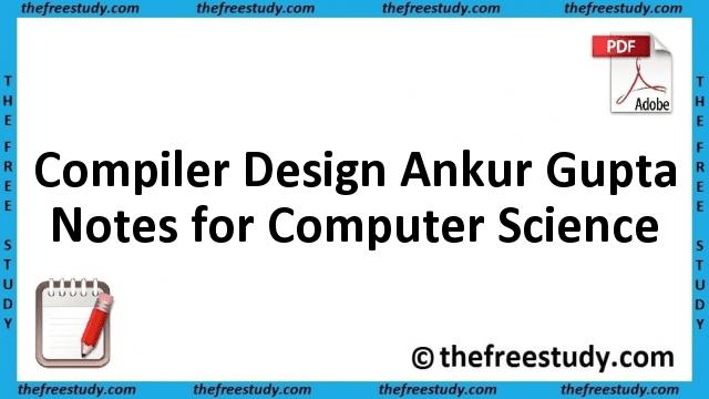 Compiler Design Ankur Gupta Class Notes for Computer Science