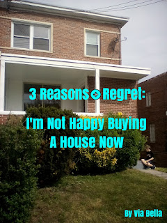 3 reasons and regret: I'm Not Happy Buying a House Now, buying a house, reasons, Via Bella, housing, Washington DC, spiritual growth, settling, family, Brookland DC, Michigan Park DC, Fort Totten DC, Riggs Park DC, Takoma DC