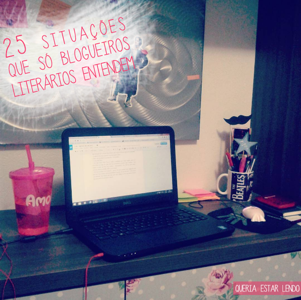 25 Situações que só Blogueiros Literários Entendem