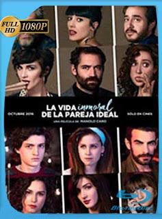 La vida inmoral de la pareja ideal (2016) HD [1080p] Latino [GoogleDrive] SilvestreHD