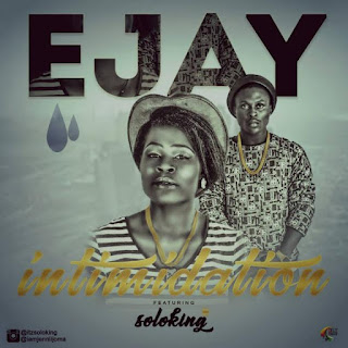 MUSIC: EJAY ft SoloKing - Intimidation 1