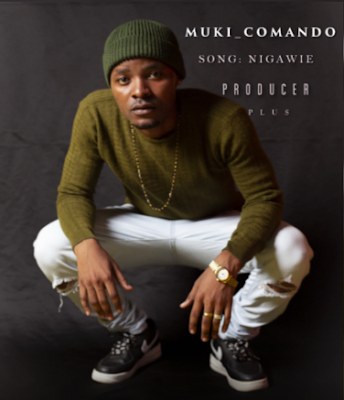 AUDIO: Muki Comando - NIGAWIE   DOWNLOAD