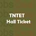 TNTET Hall Ticket 2017 - Tamil Nadu TET Paper 1/2 Admit Card Released