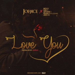 joe9ice – Love You Ft Sukzy, Mo6ix, Eesah (Mai licence), Apj & Jahdiel