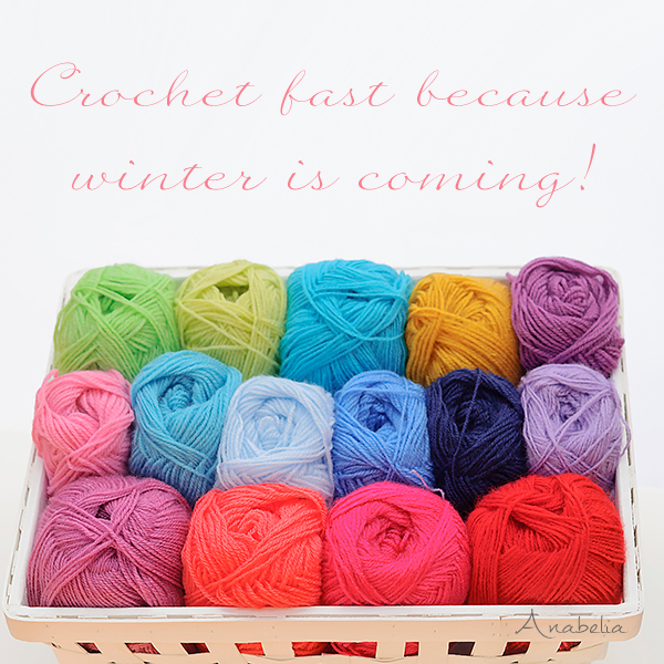 Crochet fast because winter is coming!