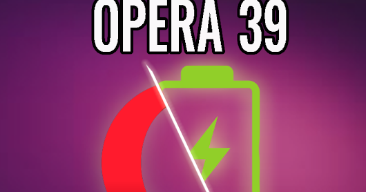 Opera 39 With Battery Saving Mode and In-Built VPN | Download Links Inside ~ Techllog