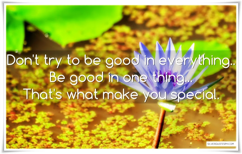 Don't  Try To Be Good In Everything, Be Good In One Thine, Picture Quotes, Love Quotes, Sad Quotes, Sweet Quotes, Birthday Quotes, Friendship Quotes, Inspirational Quotes, Tagalog Quotes