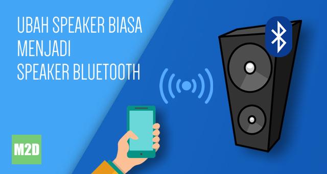 Mengubah Speaker Biasa Menjadi Speaker Bluetooth