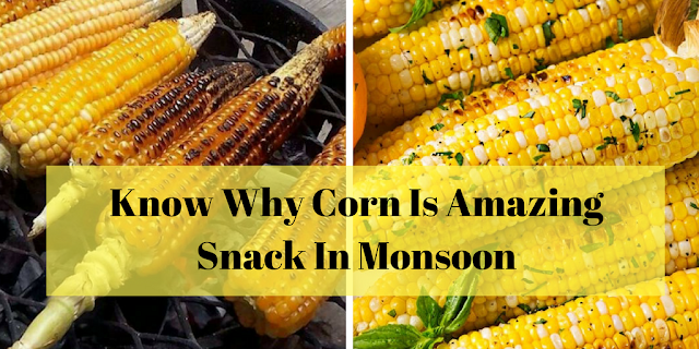 Know Why Corn Is Amazing Snack In Monsoon