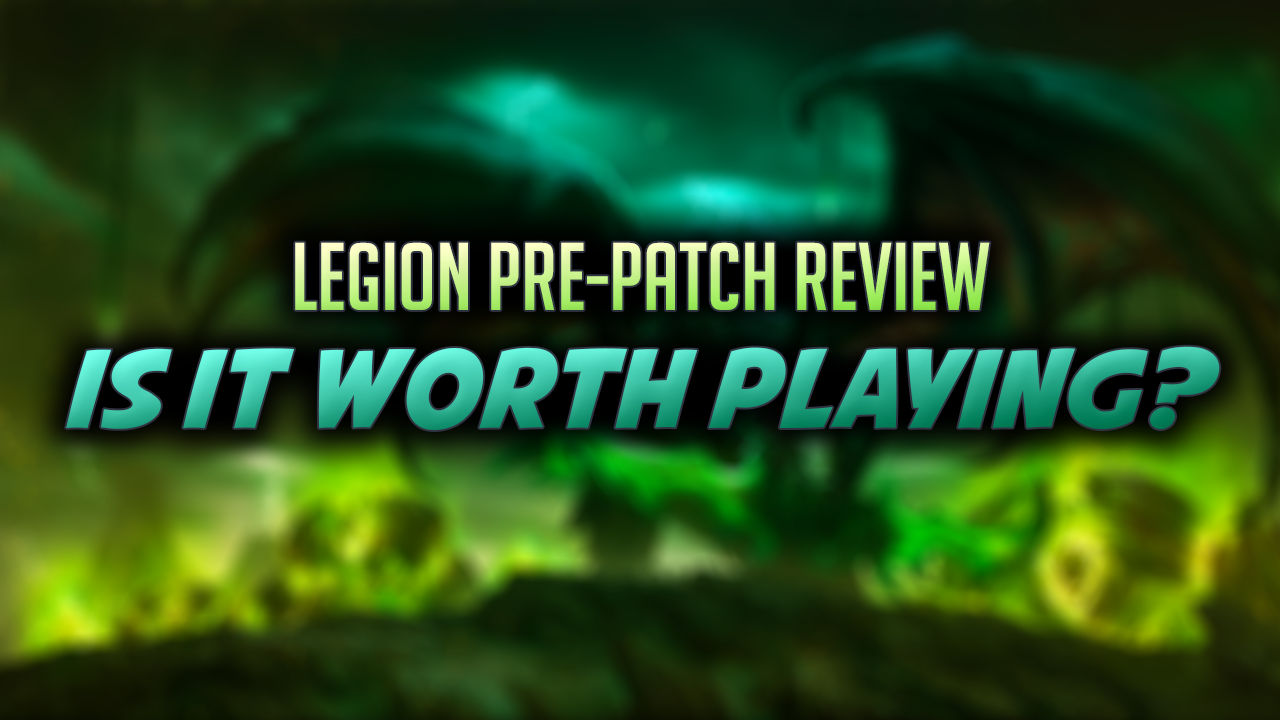 WoW Legion Pre-patch Review: IS IT WORTH PLAYING? - Part 1