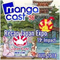 http://www.mangacast.fr/emissions/emissions-de-2018/mangacast-56-recap-japan-expo-19eme-impact/