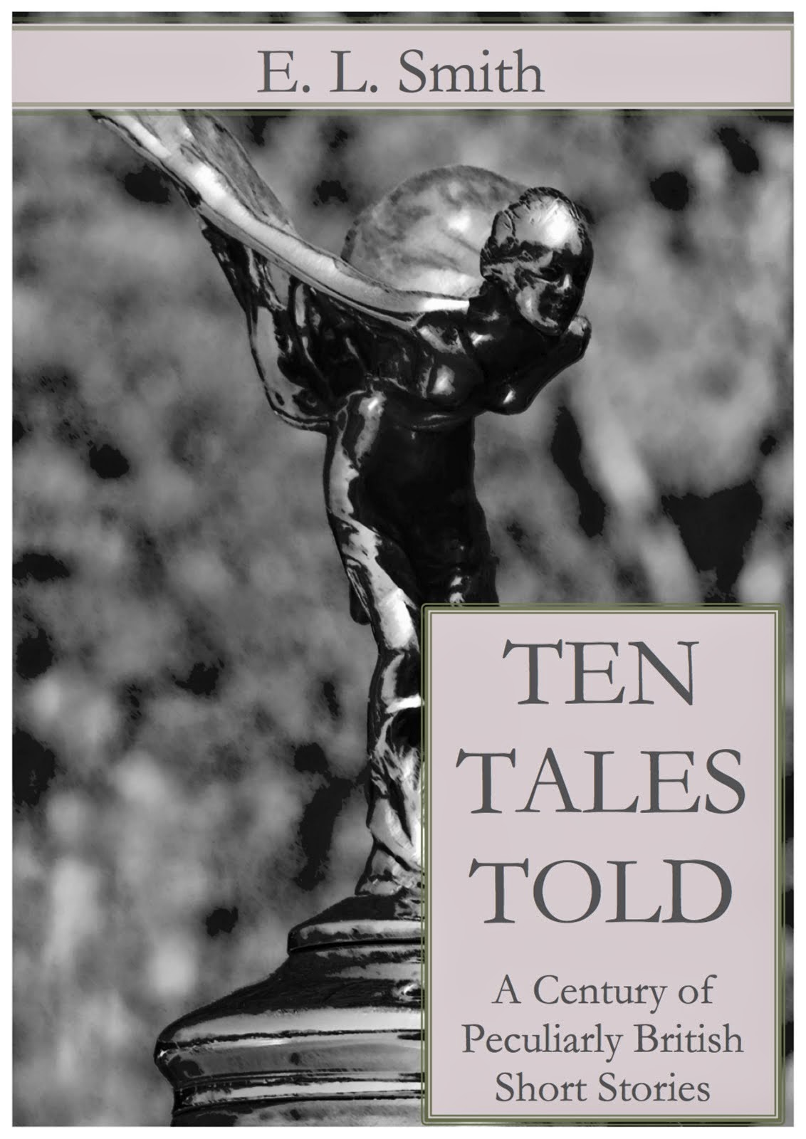 Ten Tales Told: A Century of Peculiarly British Short Stories [Kindle Edition]