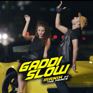 Gaddi Slow Lyrics - Manik Feat. The Prince
