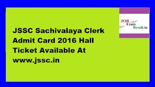 JSSC Sachivalaya Clerk Admit Card 2016 Hall Ticket Available At www.jssc.in