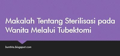 Makalah Sterilisasi pada Wanita Melalui Tubektomi
