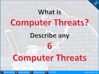 What is computer threat? Describe any 6 computer threats.
