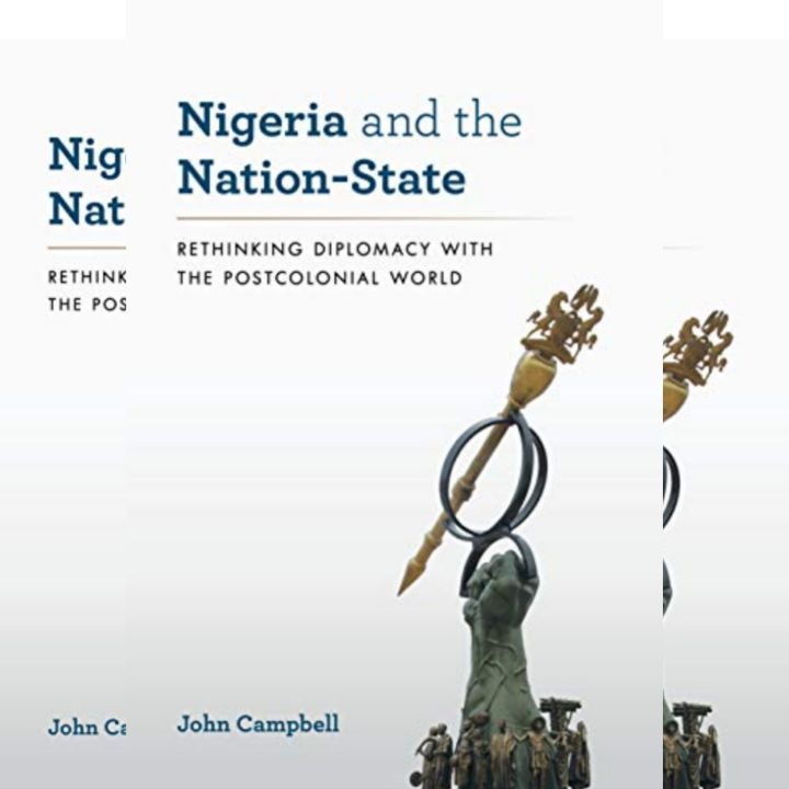 John Campbell's Book Nigeria and the Nation-State - Colonial History, Ethnic Conflicts and Political Corruption..