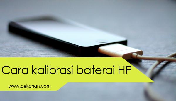 Cara Mudah Kalibrasi Baterai HP Android Tanpa Root