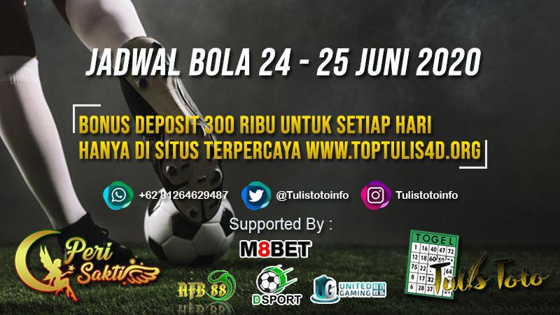 JADWAL BOLA TANGGAL 24 – 25 JUNI 2020