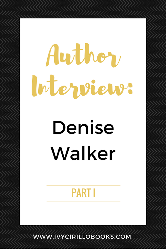 Author Interview: Denise Walker - Part 1 - Ivy Cirillo Books
