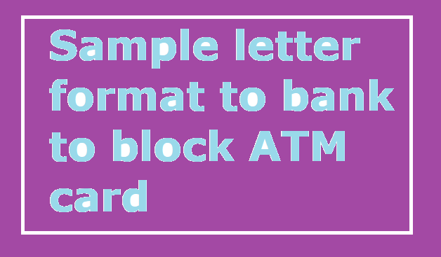 Sample letter format to bank to block atm card letter formats and here is a sample model format of letter to inform your bank to block your atm card to prevent misuse of your card by somebody learn more details below thecheapjerseys Images