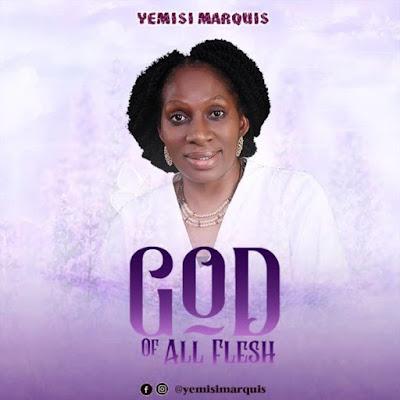 Yemisi Marquis – God Of All Flesh
