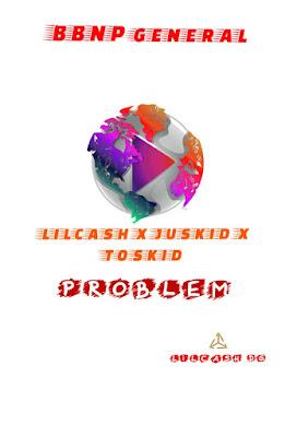 Lil%2BCash%2B %2BProblem%2B %2Bx%2BJuskid%2Bx%2BToskid Naijawavez.com  - MUSIC:  Lil Cash - Problem - Juskid X Toskid