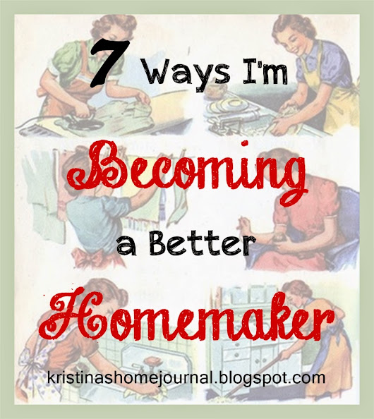 7 Ways I am Becoming a Better Homemaker