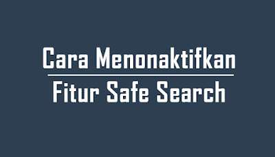 Cara Menonaktifkan Fitur Safe Search