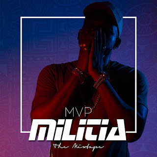 "MIXTAPE: MVP - Militia ""The Mixtape"""