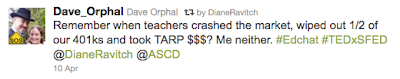 Dave_Orphal tweet: Remember when teachers crashed the market, wiped out 1/2 of our 401Ks and took TARP $$$? Me neither.