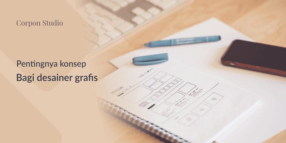 Pentingnya Konsep Bagi Desainer Grafis