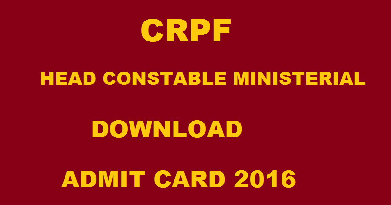 CRPF Head Constable Ministerial Written Test Admit Card 2016 Download www.crpfindia.com