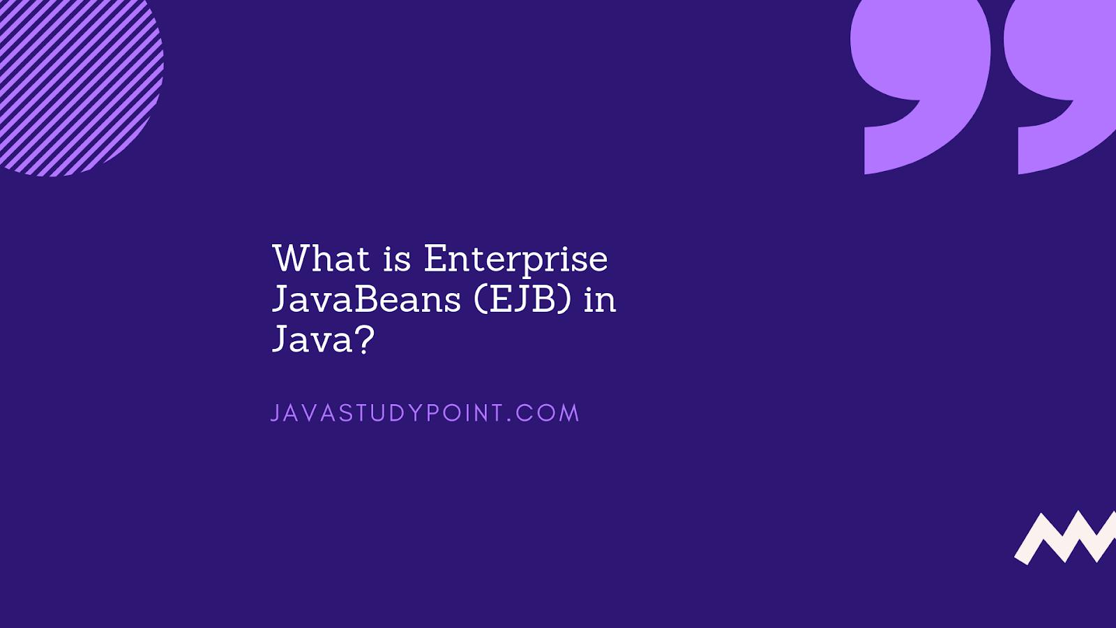 What is Enterprise JavaBeans (EJB)? - Javastudypoint