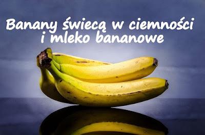 https://zielonekoktajle.blogspot.com/2018/01/banany-swieca-w-ciemnosci-i-mleko.html