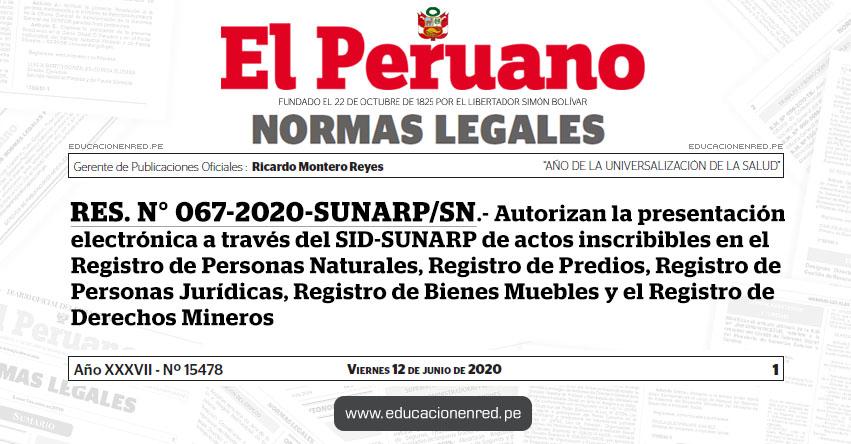 RES. N° 067-2020-SUNARP/SN.- Autorizan la presentación electrónica a través del SID-SUNARP de actos inscribibles en el Registro de Personas Naturales, Registro de Predios, Registro de Personas Jurídicas, Registro de Bienes Muebles y el Registro de Derechos Mineros