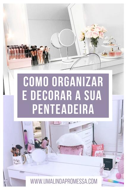 Como organizar e decorar sua penteadeira
