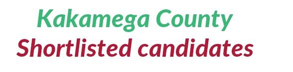 Kakamega county list of shortlisted candidates 2019