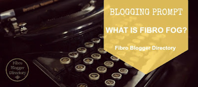 Blogging prompt: What is fibro fog