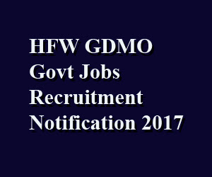 HFW GDMO Govt Jobs Recruitment Notification 2017